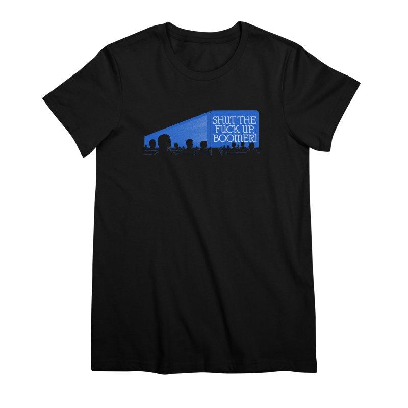 SHUT THE FUCK UP, BOOMER! Women's Premium T-Shirt by Teenage Stepdad