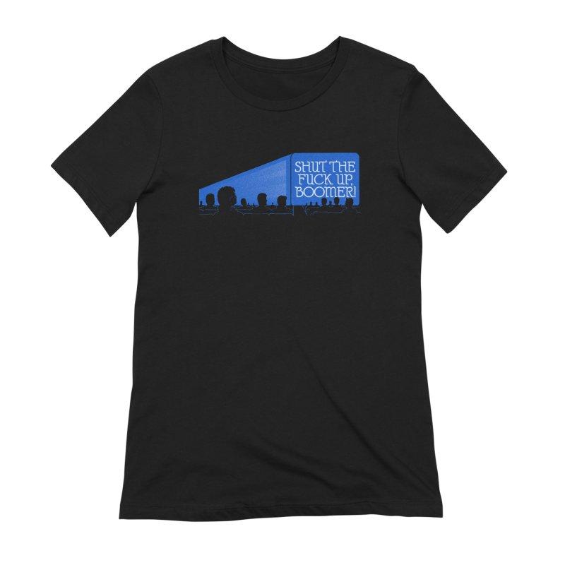 SHUT THE FUCK UP, BOOMER! Women's Extra Soft T-Shirt by Teenage Stepdad