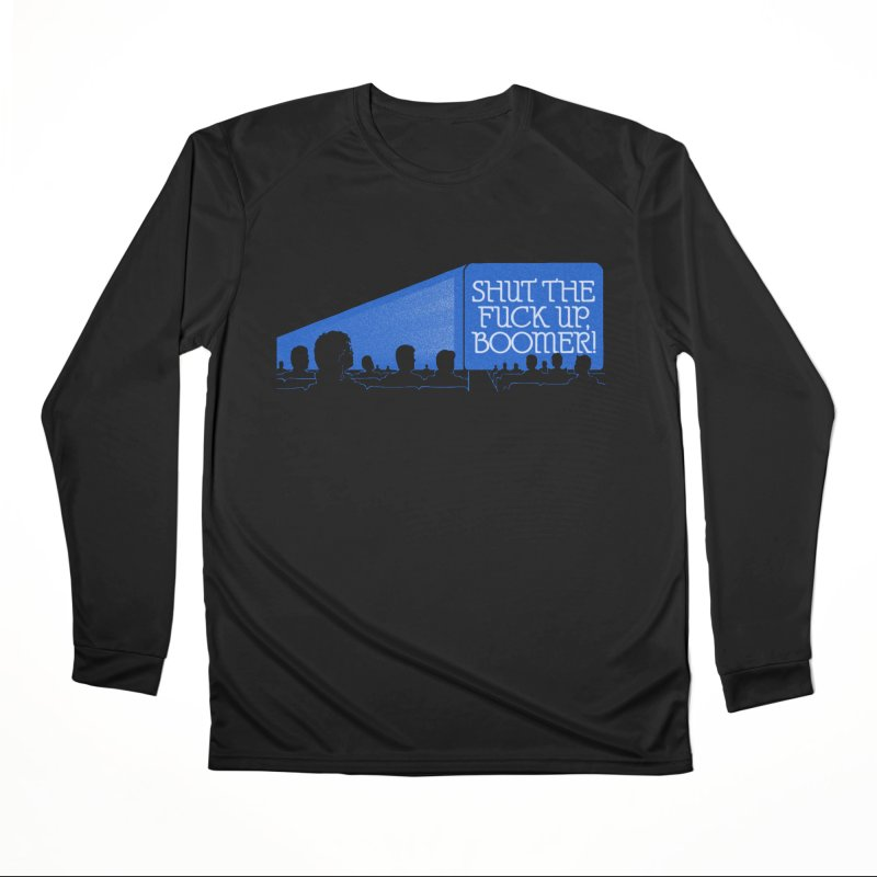 SHUT THE FUCK UP, BOOMER! Women's Performance Unisex Longsleeve T-Shirt by Teenage Stepdad
