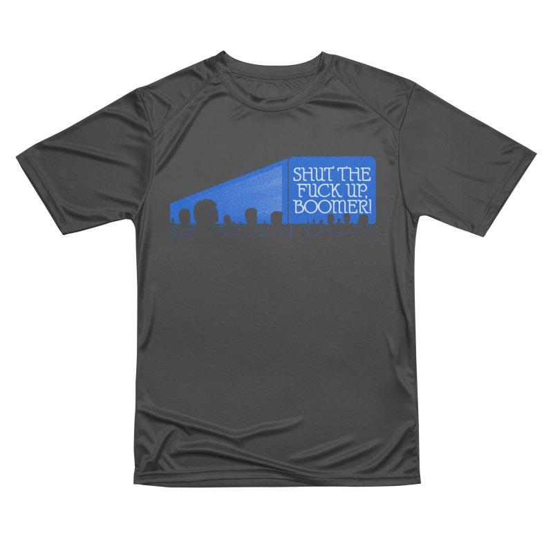SHUT THE FUCK UP, BOOMER! Women's Performance Unisex T-Shirt by Teenage Stepdad