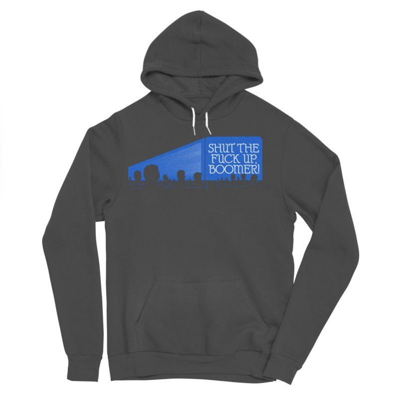 SHUT THE FUCK UP, BOOMER! Men's Sponge Fleece Pullover Hoody by Teenage Stepdad