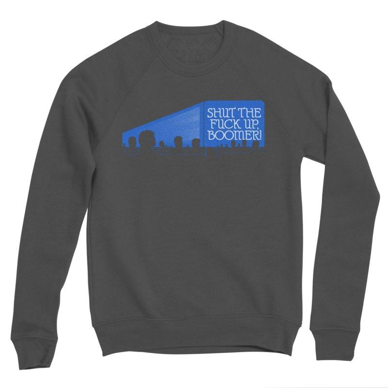 SHUT THE FUCK UP, BOOMER! Men's Sponge Fleece Sweatshirt by Teenage Stepdad