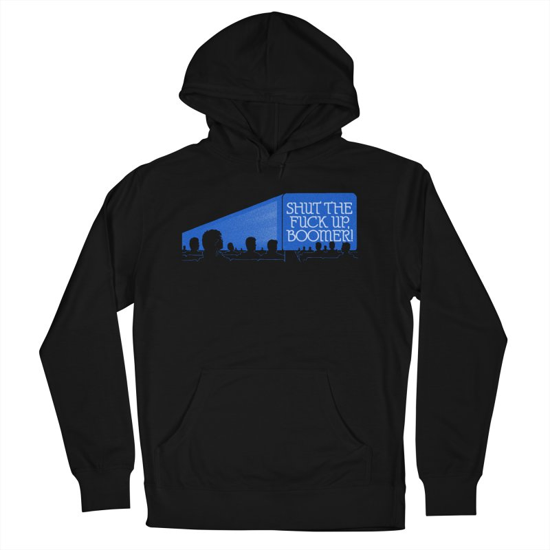 SHUT THE FUCK UP, BOOMER! Women's French Terry Pullover Hoody by Teenage Stepdad