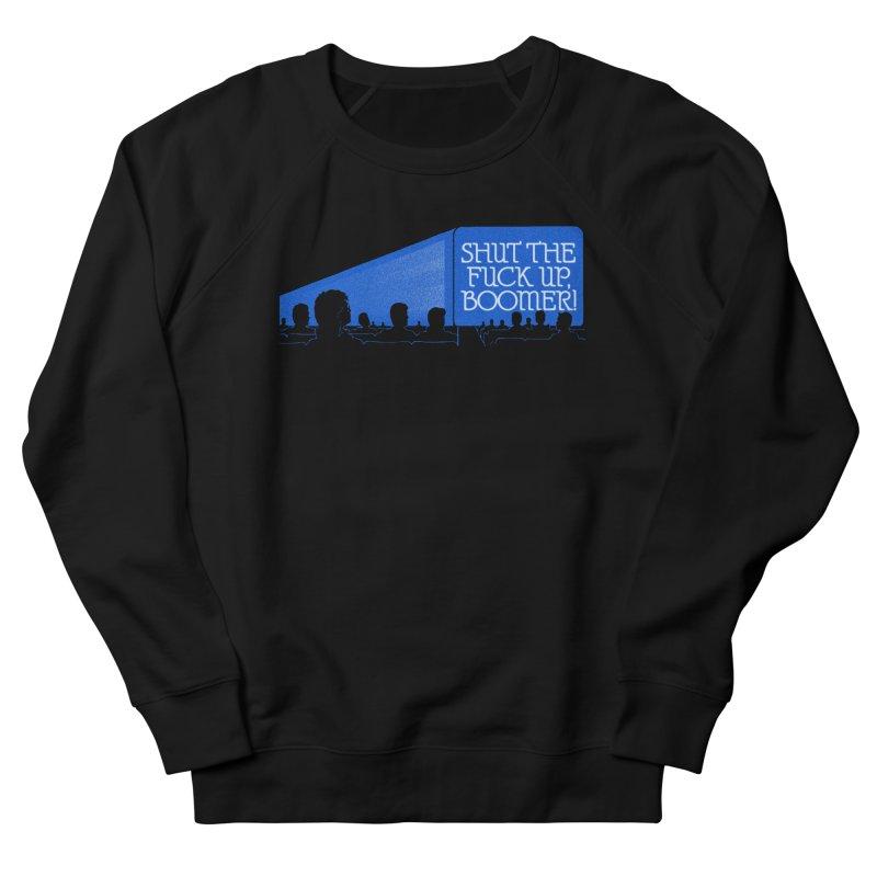 SHUT THE FUCK UP, BOOMER! Women's French Terry Sweatshirt by Teenage Stepdad