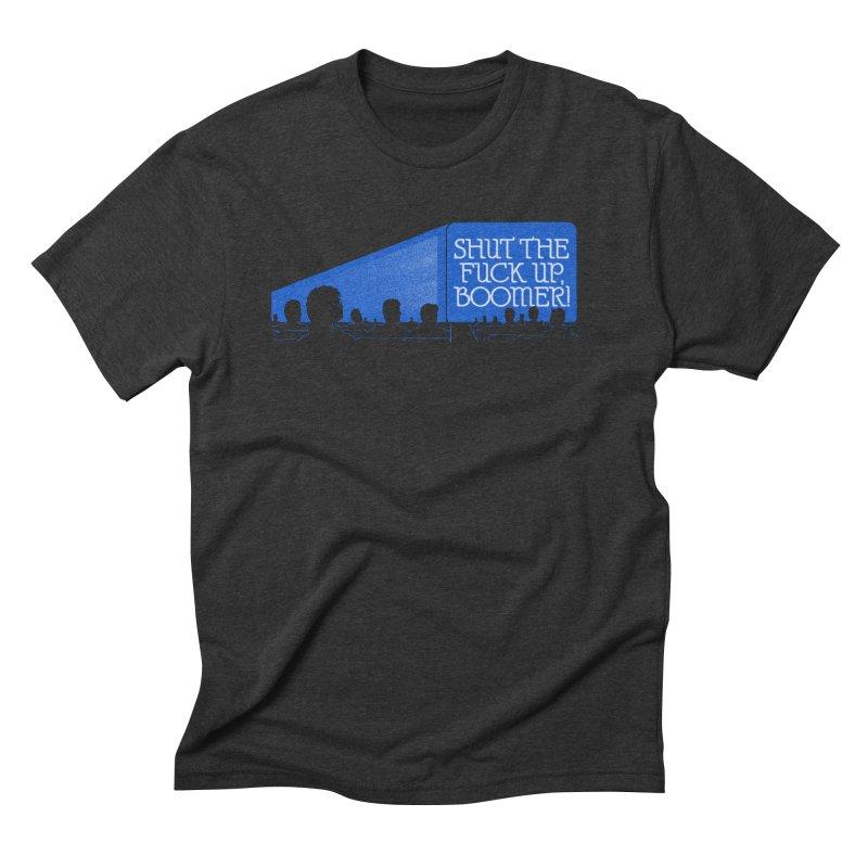 SHUT THE FUCK UP, BOOMER! Men's Triblend T-Shirt by Teenage Stepdad