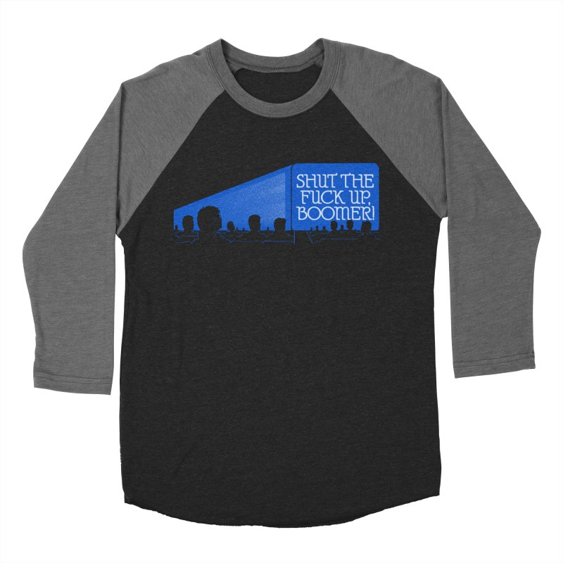 SHUT THE FUCK UP, BOOMER! Women's Baseball Triblend Longsleeve T-Shirt by Teenage Stepdad