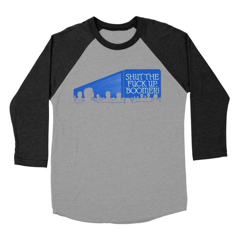 SHUT THE FUCK UP, BOOMER! Men's Baseball Triblend Longsleeve T-Shirt by Teenage Stepdad