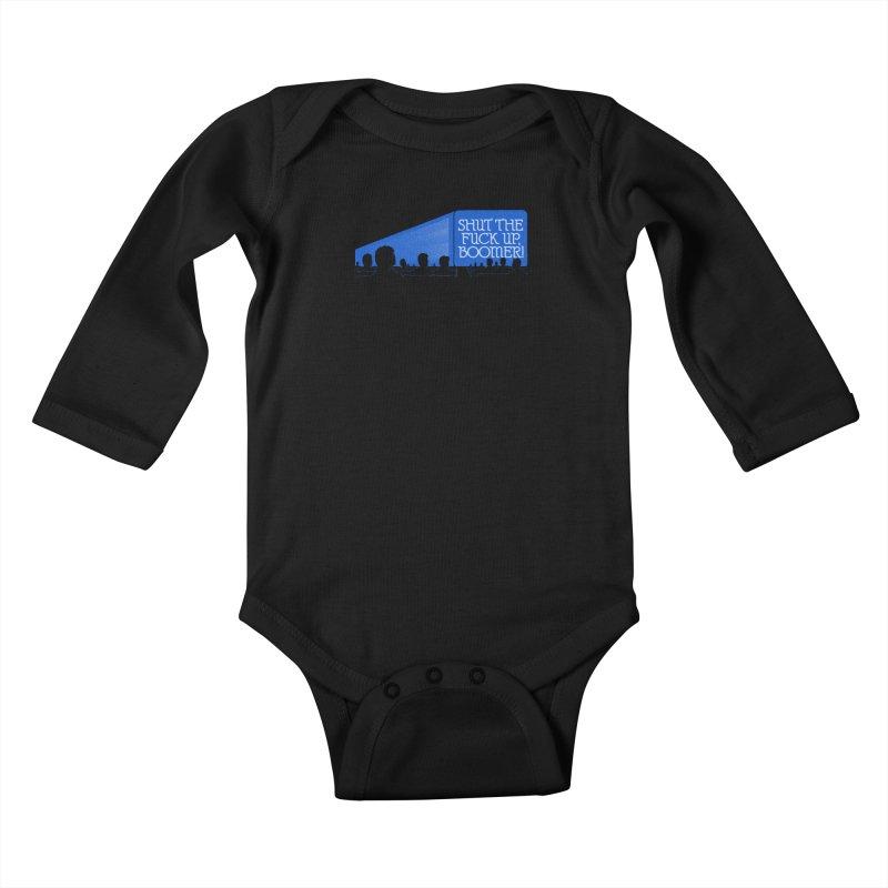 SHUT THE FUCK UP, BOOMER! Kids Baby Longsleeve Bodysuit by Teenage Stepdad