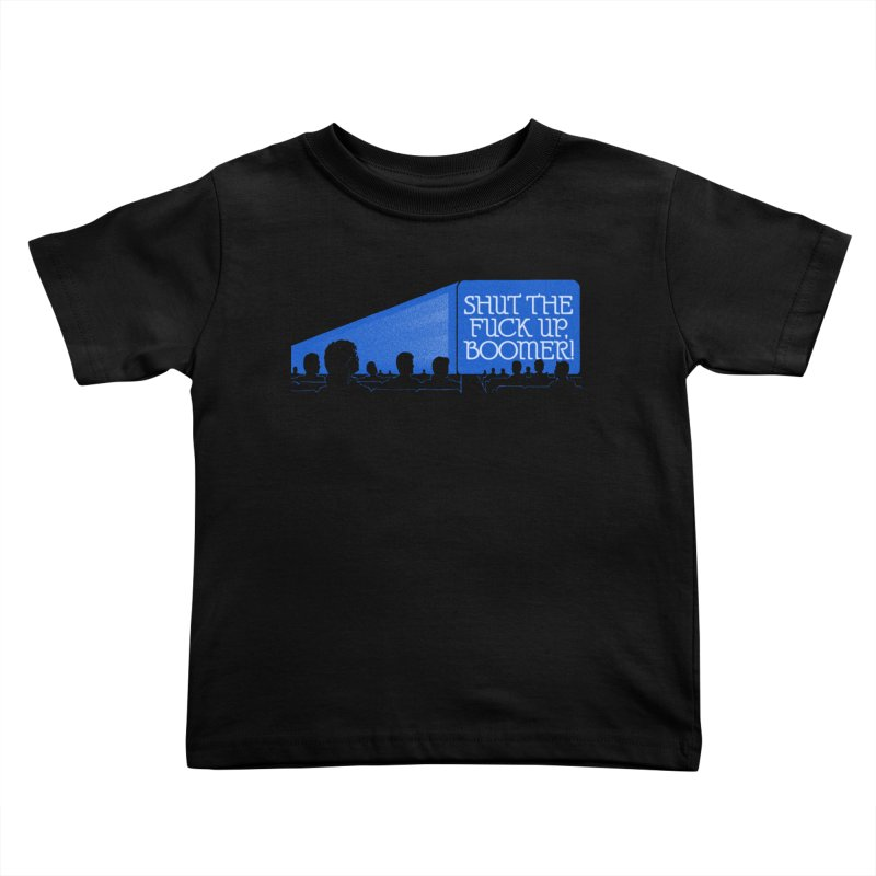 SHUT THE FUCK UP, BOOMER! Kids Toddler T-Shirt by Teenage Stepdad