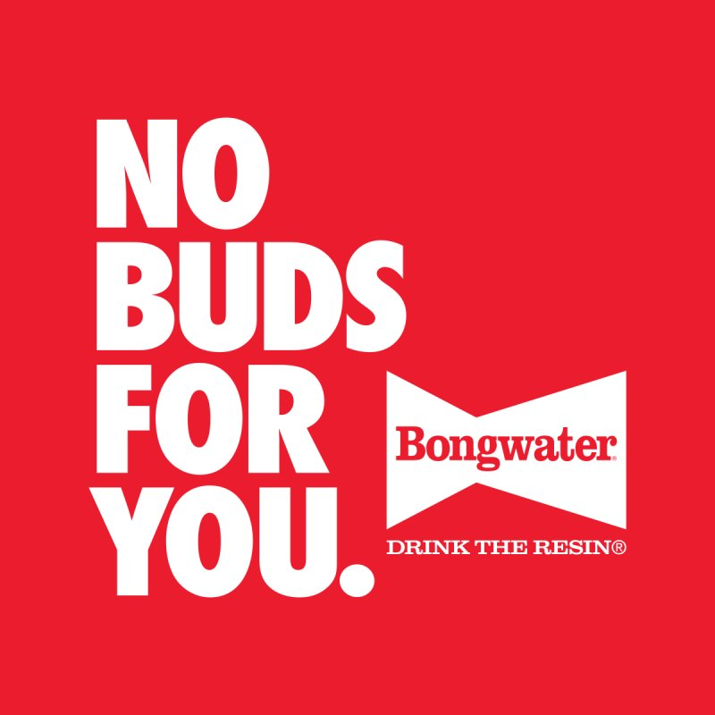 BONGWATER No Buds For You by Teenage Stepdad
