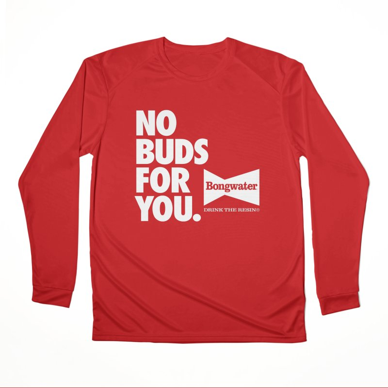 BONGWATER No Buds For You Men's Performance Longsleeve T-Shirt by Teenage Stepdad
