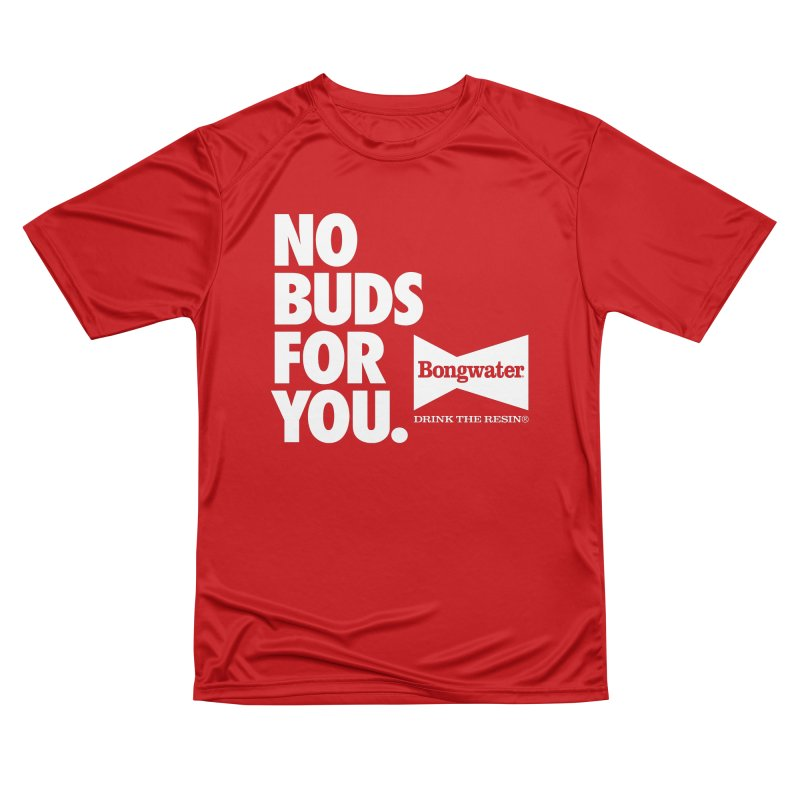 BONGWATER No Buds For You Men's Performance T-Shirt by Teenage Stepdad