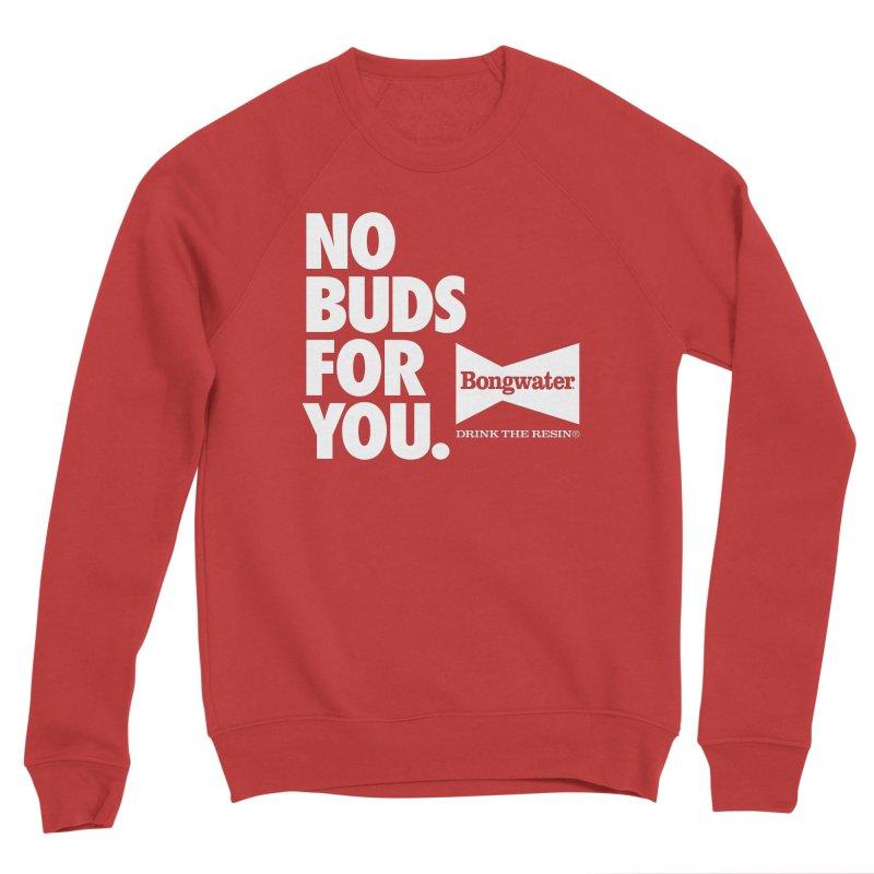 BONGWATER No Buds For You Men's Sponge Fleece Sweatshirt by Teenage Stepdad