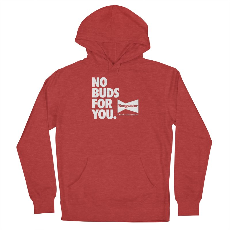 BONGWATER No Buds For You Men's French Terry Pullover Hoody by Teenage Stepdad