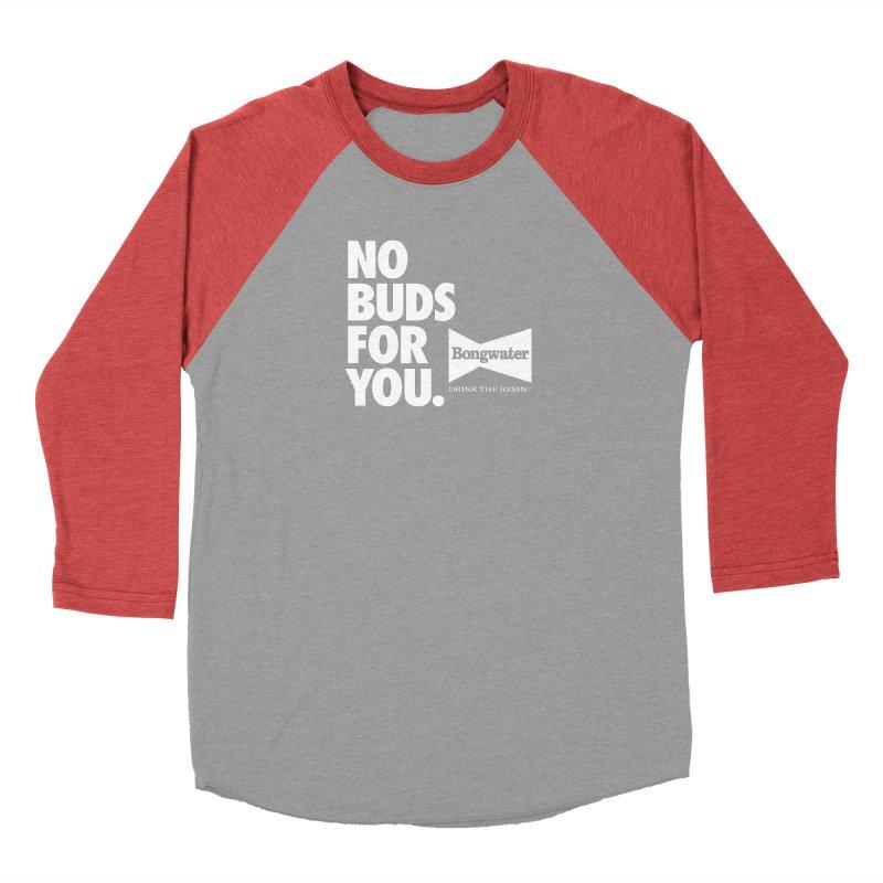 BONGWATER No Buds For You Women's Baseball Triblend Longsleeve T-Shirt by Teenage Stepdad