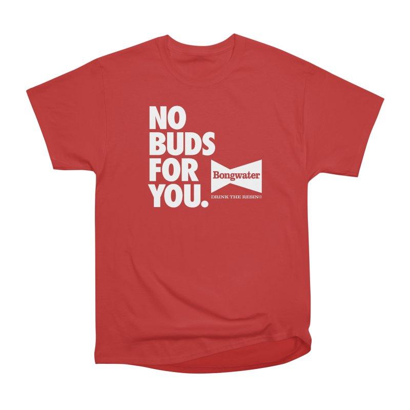 BONGWATER No Buds For You Women's Heavyweight Unisex T-Shirt by Teenage Stepdad