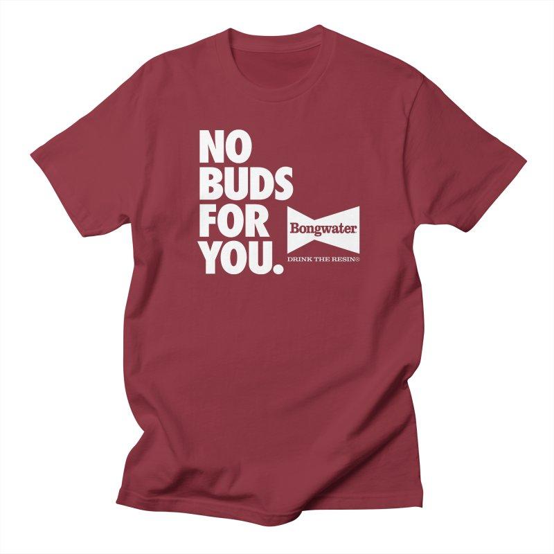 BONGWATER No Buds For You Women's Regular Unisex T-Shirt by Teenage Stepdad