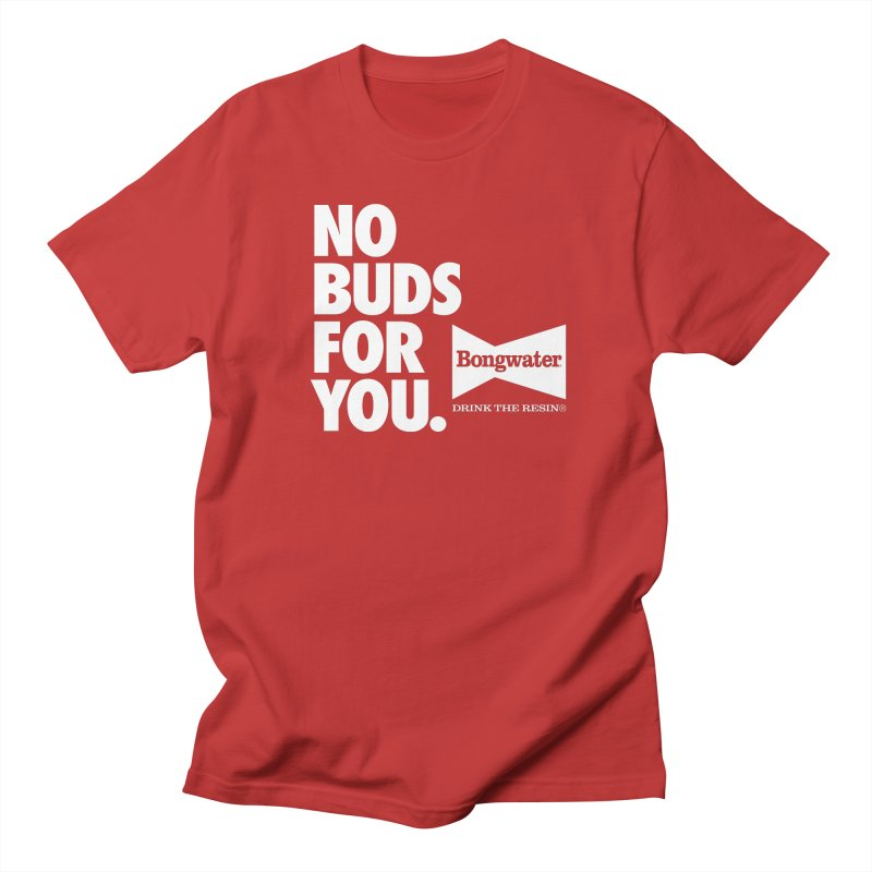 BONGWATER No Buds For You Men's Regular T-Shirt by Teenage Stepdad