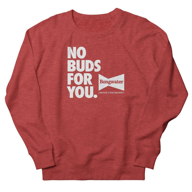 BONGWATER No Buds For You Women's French Terry Sweatshirt by Teenage Stepdad