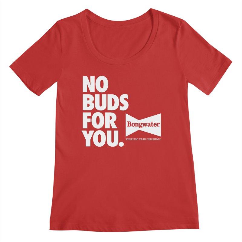 BONGWATER No Buds For You Women's Regular Scoop Neck by Teenage Stepdad
