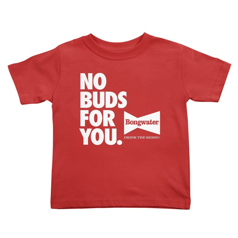 BONGWATER No Buds For You Kids Toddler T-Shirt by Teenage Stepdad