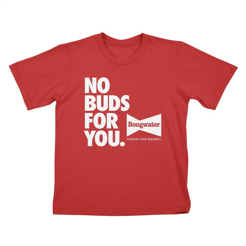 BONGWATER No Buds For You Kids T-Shirt by Teenage Stepdad