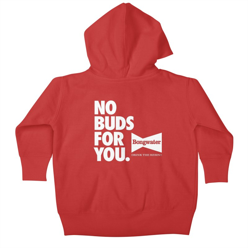 BONGWATER No Buds For You Kids Baby Zip-Up Hoody by Teenage Stepdad