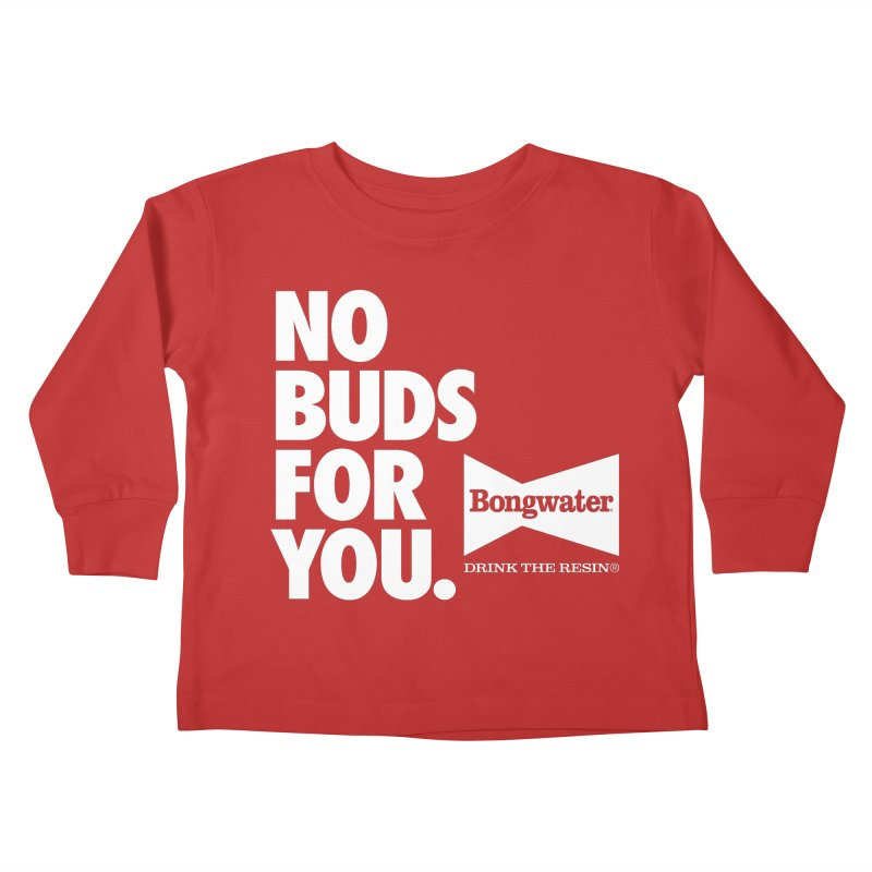 BONGWATER No Buds For You Kids Toddler Longsleeve T-Shirt by Teenage Stepdad