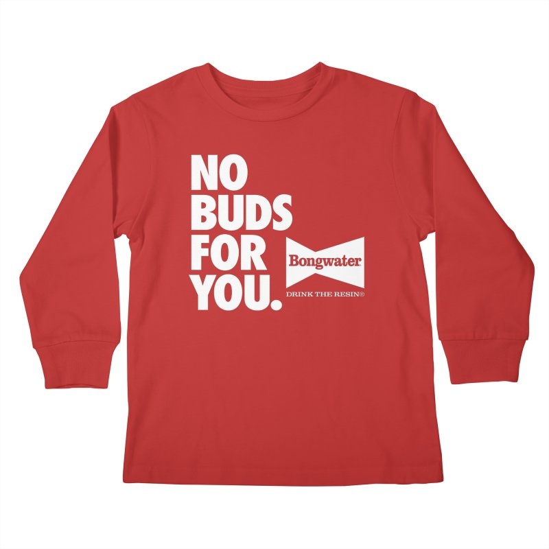 BONGWATER No Buds For You Kids Longsleeve T-Shirt by Teenage Stepdad