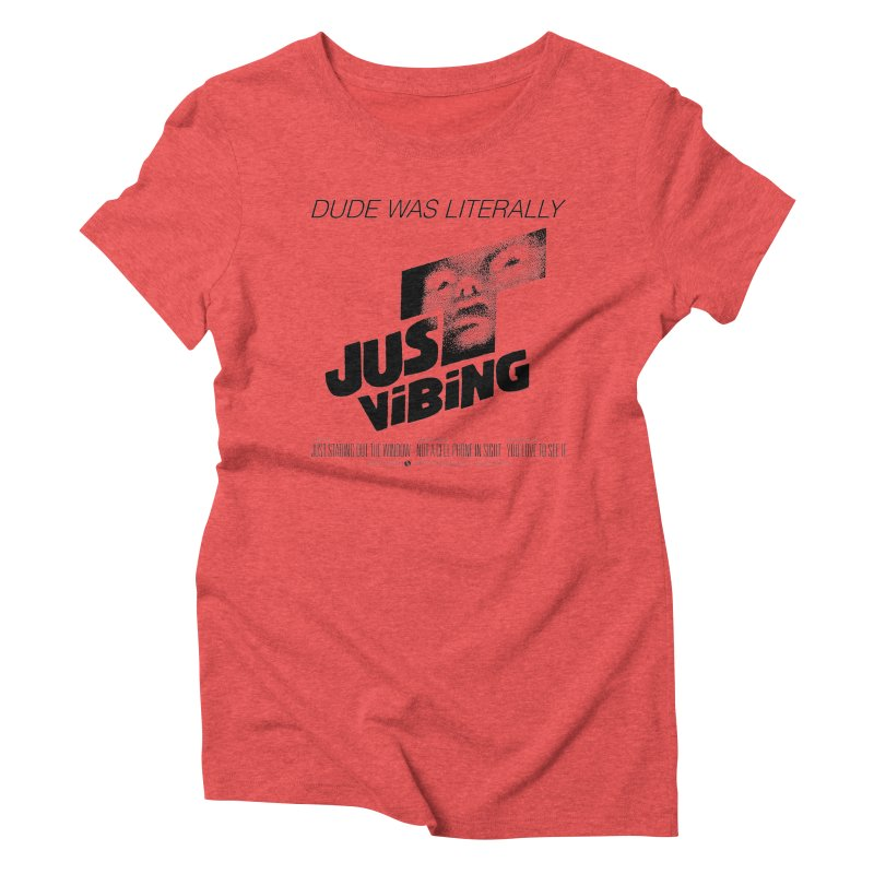 LITERALLY JUST VIBING Women's Triblend T-Shirt by Teenage Stepdad