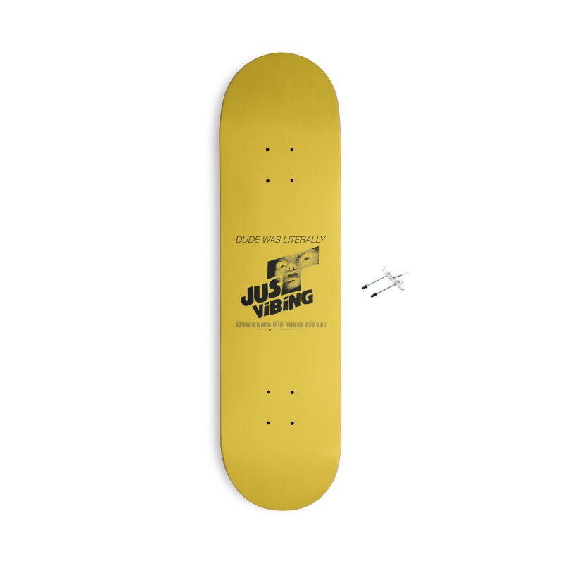 LITERALLY JUST VIBING Accessories With Hanging Hardware Skateboard by Teenage Stepdad
