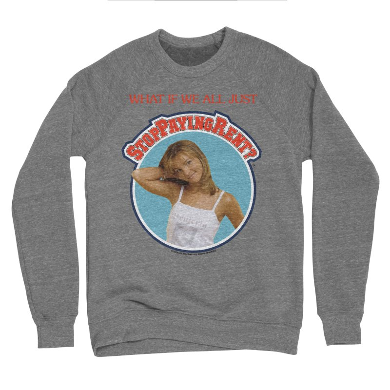 STOP PAYING RENT Men's Sponge Fleece Sweatshirt by Teenage Stepdad