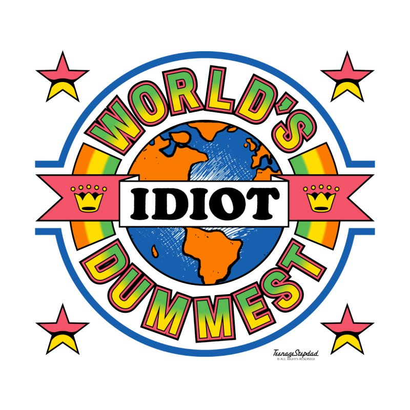 WORLD'S DUMMEST IDIOT Kids Baby T-Shirt by Teenage Stepdad