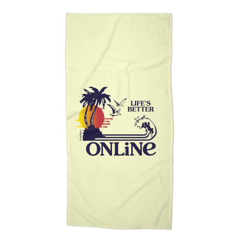 Life's Better ONLINE Accessories Beach Towel by Teenage Stepdad