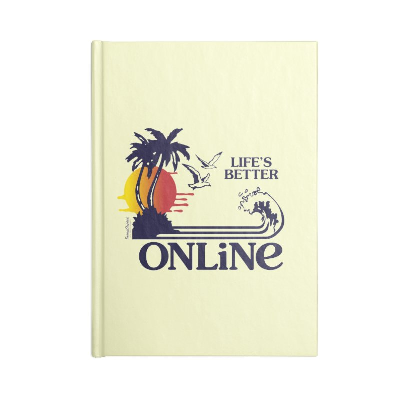 Life's Better ONLINE Accessories Notebook by Teenage Stepdad