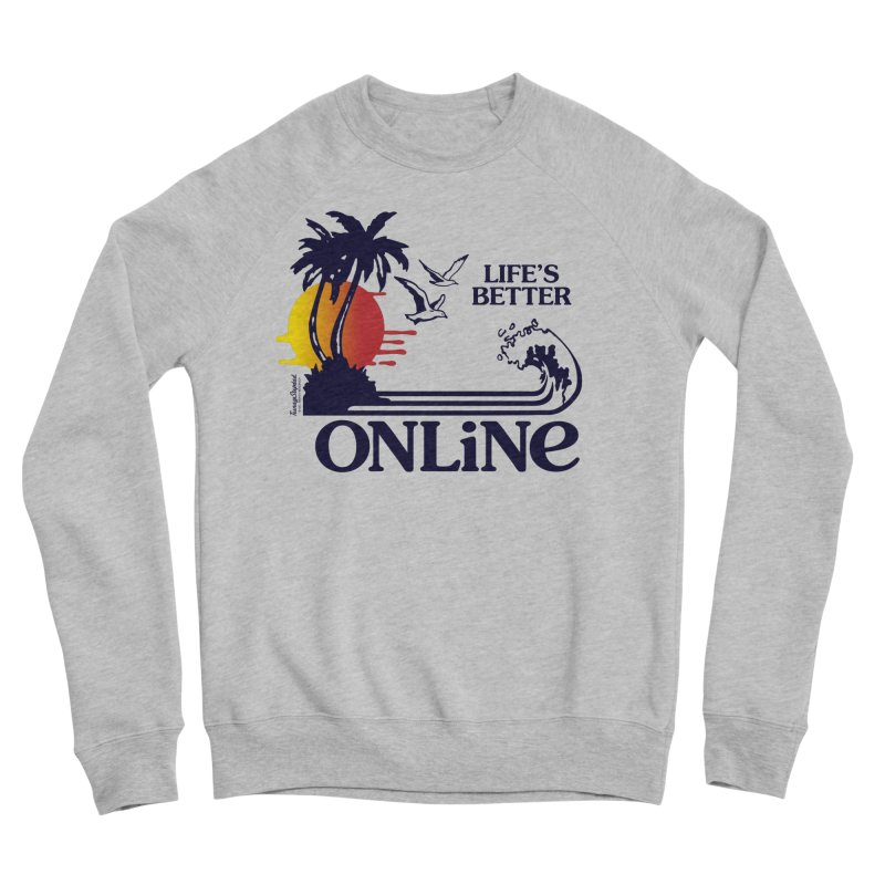 Life's Better ONLINE Men's Sweatshirt by Teenage Stepdad Shop | 90s Inspired Apparel