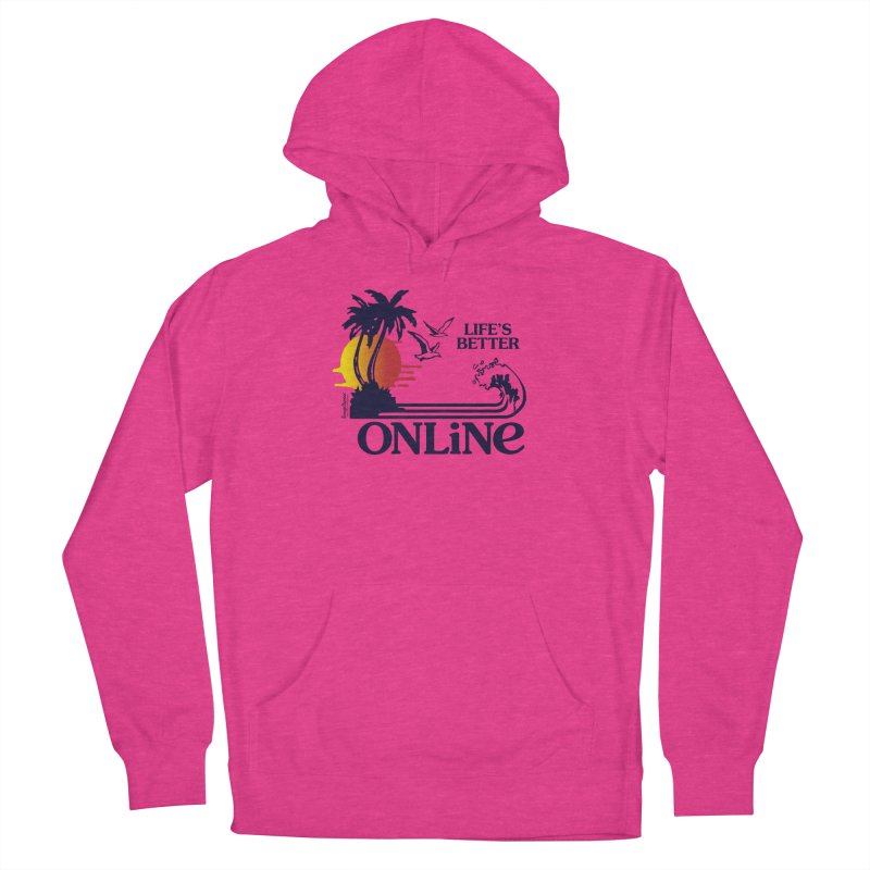 Life's Better ONLINE Women's Pullover Hoody by Teenage Stepdad Shop   90s Inspired Apparel