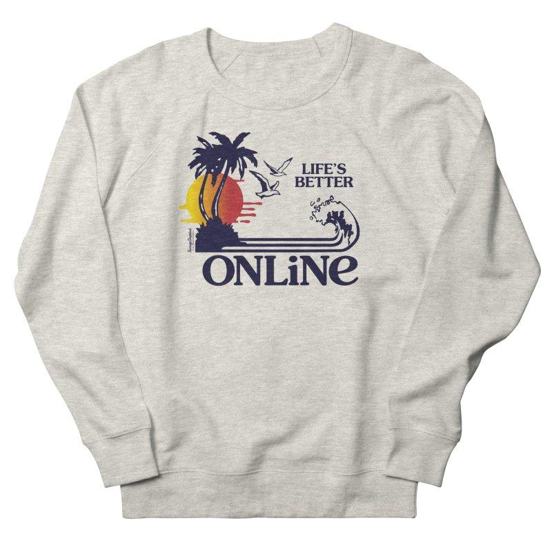 Life's Better ONLINE Men's Sweatshirt by Teenage Stepdad Shop   90s Inspired Apparel