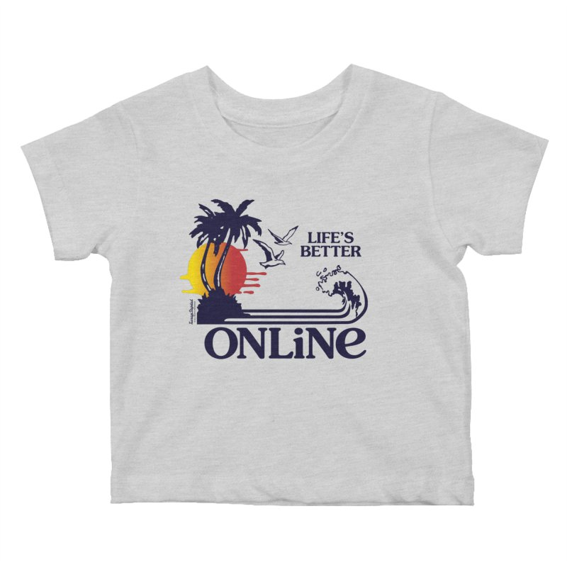Life's Better ONLINE Kids Baby T-Shirt by Teenage Stepdad