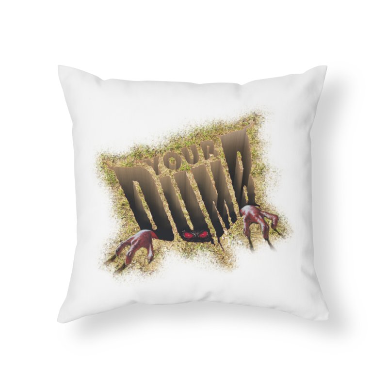 YOUR DUMB Home Throw Pillow by Teenage Stepdad