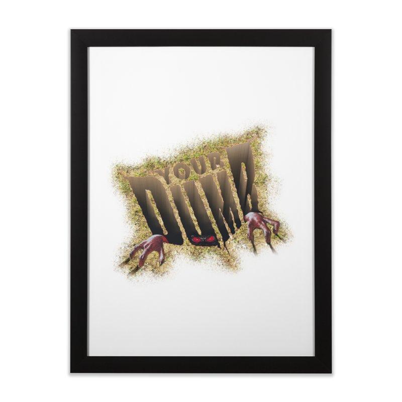 YOUR DUMB Home Framed Fine Art Print by Teenage Stepdad