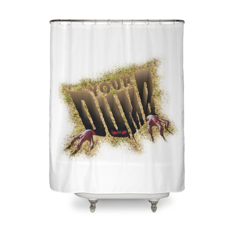 YOUR DUMB Home Shower Curtain by Teenage Stepdad