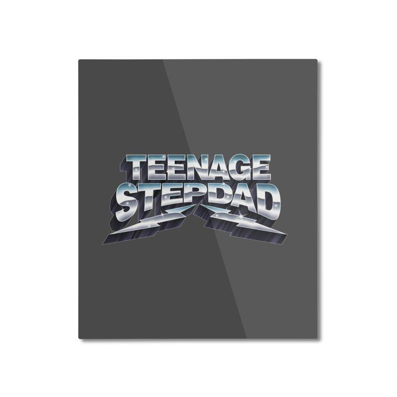 MAXIMUM STEPDAD Home Mounted Aluminum Print by Teenage Stepdad