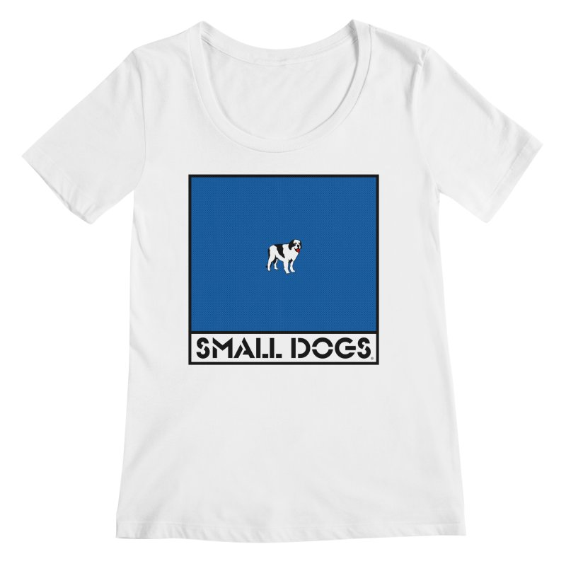 SMALL DOGS Women's Regular Scoop Neck by Teenage Stepdad
