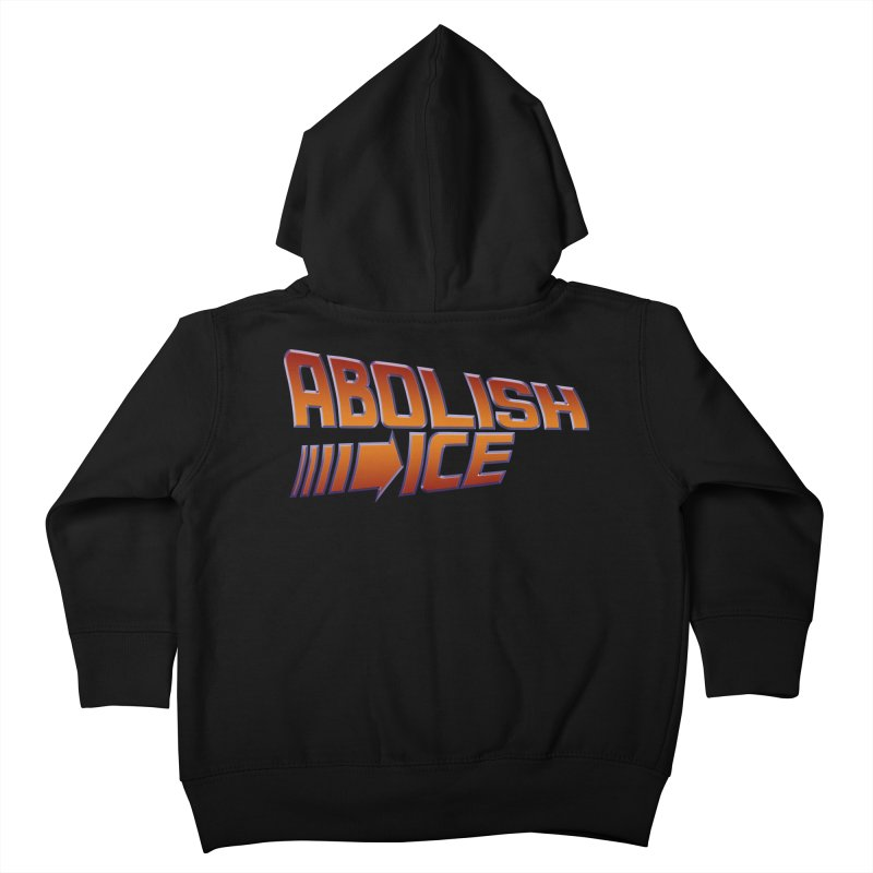 ABOLISH I.C.E. Back to the Future Kids Toddler Zip-Up Hoody by Teenage Stepdad