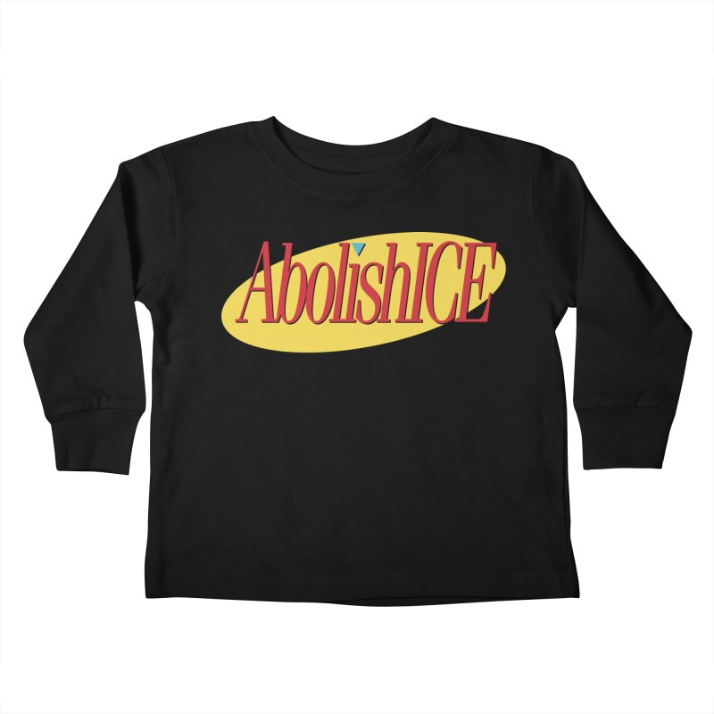 ABOLISH I.C.E. Seinfeld Kids Toddler Longsleeve T-Shirt by Teenage Stepdad