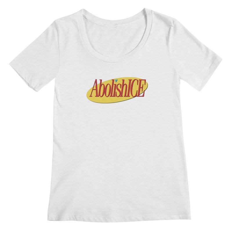 ABOLISH I.C.E. Seinfeld Women's Regular Scoop Neck by Teenage Stepdad