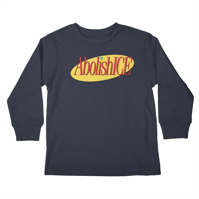 ABOLISH I.C.E. Seinfeld Kids Longsleeve T-Shirt by Teenage Stepdad