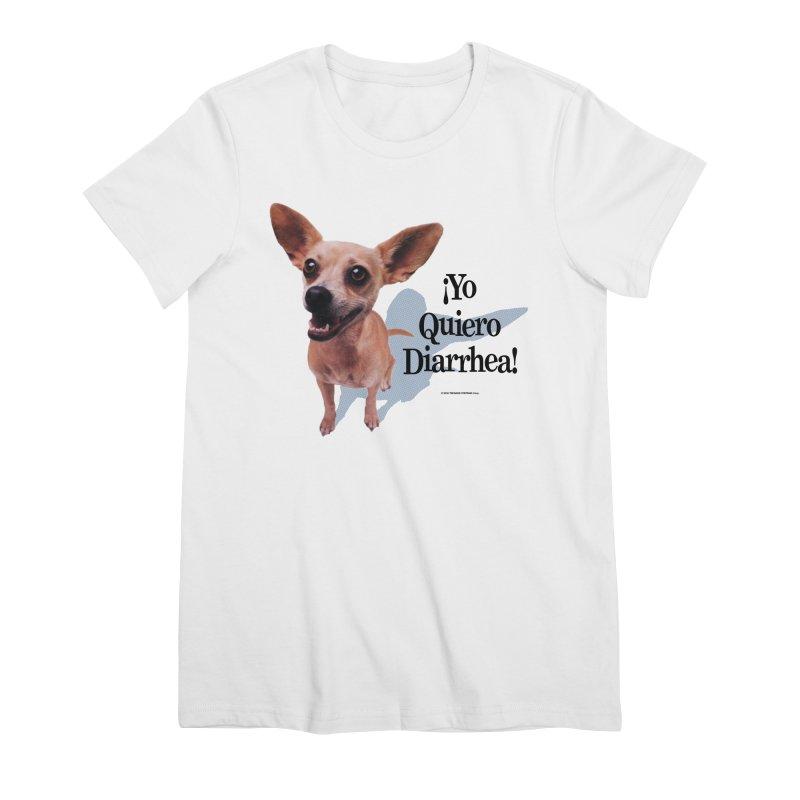 YO QUIERO DIARRHEA Women's Premium T-Shirt by Teenage Stepdad