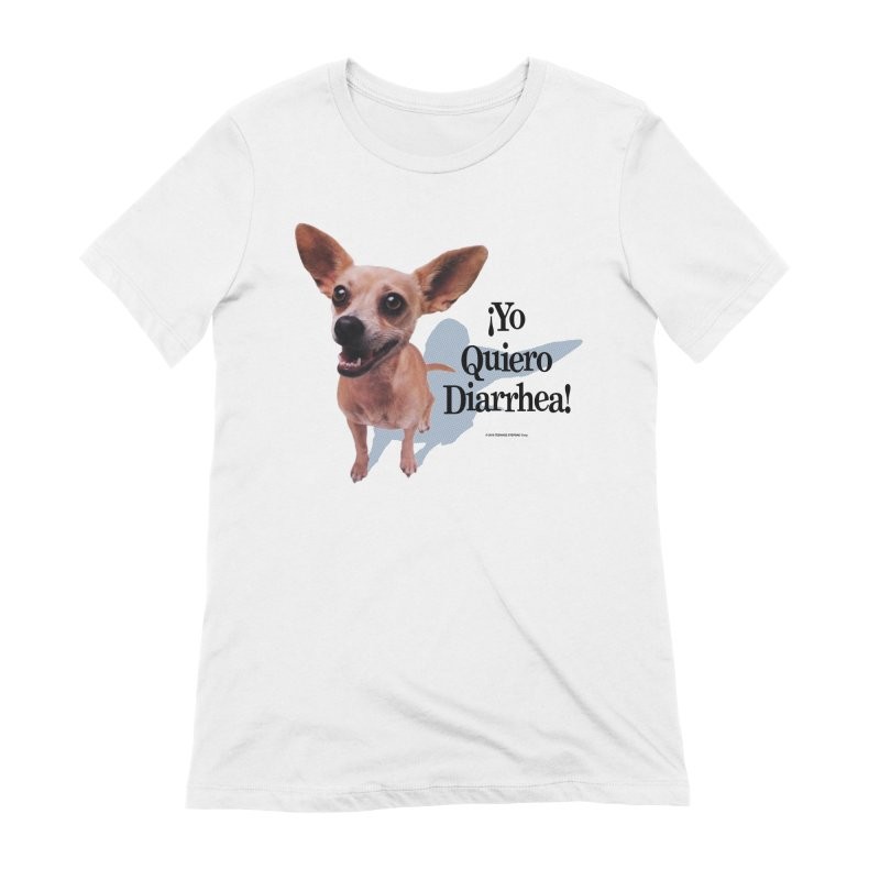 YO QUIERO DIARRHEA Women's Extra Soft T-Shirt by Teenage Stepdad